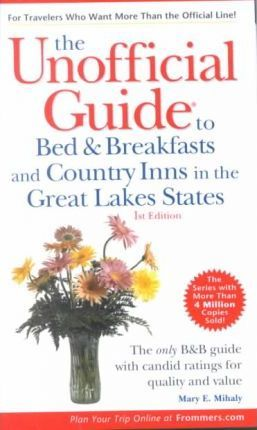 The Unofficial Guide to Bed and Breakfasts and Country Inns in the Great Lakes States