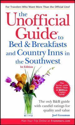 The Unofficial Guide to Bed and Breakfasts and Country Inns in the Southwest