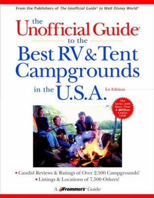 The Unofficial Guide to the Best RV and Tent Campgrounds in the U.S.A.