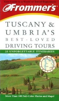Frommer's Tuscany and Umbria's Best-loved Driving to Tours