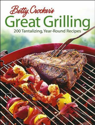 Betty Crocker's Great Grilling Cook Book