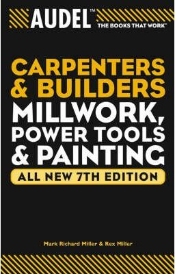 Audel Carpenter's and Builder's Millwork, Power Tool, and Painting