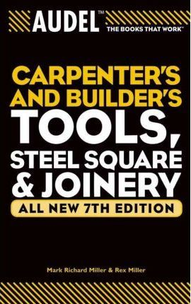 Audel Carpenter's and Builder's Tools, Steel Square, and Joinery