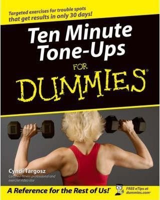 Ten Minute Tone-Ups For Dummies