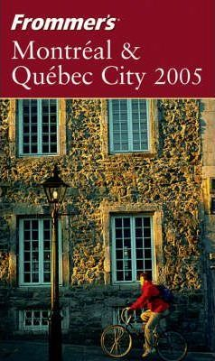 Frommer's Montreal and Quebec City 2005