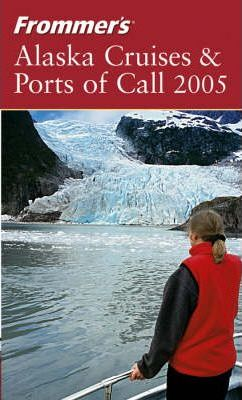 Frommer's Alaska Cruises and Ports of Call 2005