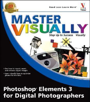 Master Visually Photoshop Elements 3 for Digital Photographers
