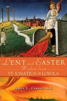 Lent and Easter Wisdom from St Ignatius of Loyola