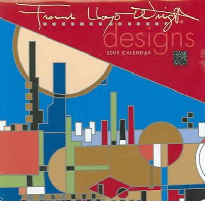 Frank Lloyd Wright Designs 2005 Calendar