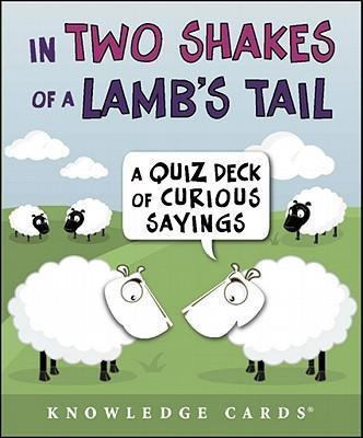 In Two Shakes of a Lamb's Tail Knowledge Cards a Quiz Deck of Curious Sayings K273