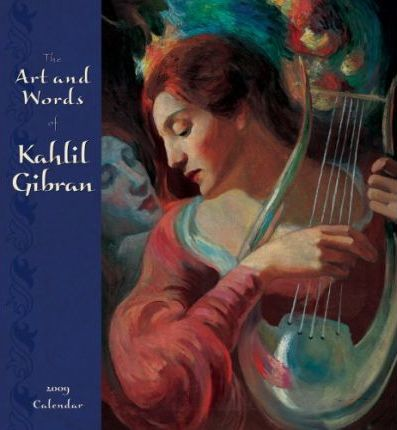 The Art and Words of Kahlil Gibran 2009 Calendar