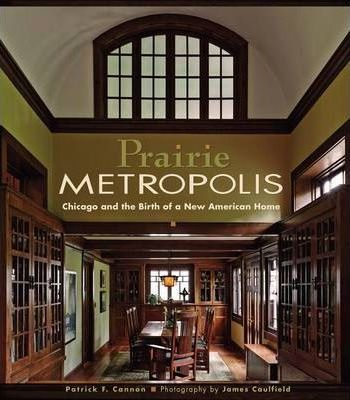 Prairie Metropolis Chicago and the Birth of a New American Home A151