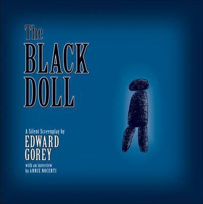 The Black Doll a Silent Screenplay by Edward Gorey A161