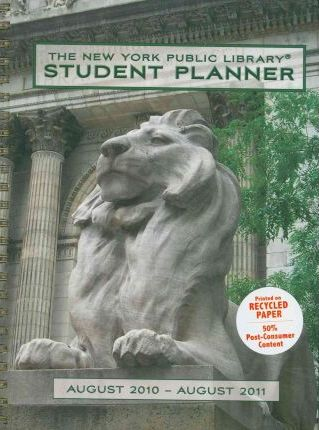 The New York Public Library Student Planner August 2010 - August 2011 Calendar