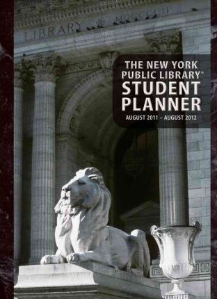 The New York Public Library Student August 2011-August 2012 Planner