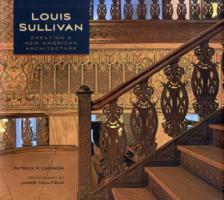 Louis Sullivan Creating a New American Architecture