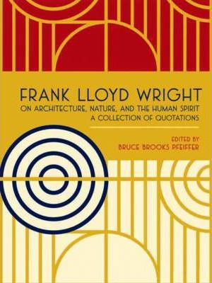 Frank Lloyd Wright on Architecture, Nature, and the Human Spirit
