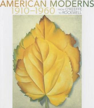 American Moderns 1910u1960 - from OAEKeeffe to Rockwell A211