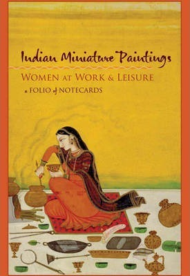 Indian Miniature Paintings: Women at Work and Leisure