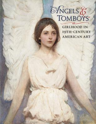 Angels and Tomboys - Girlhood in Nineteenth-Century American Art A208