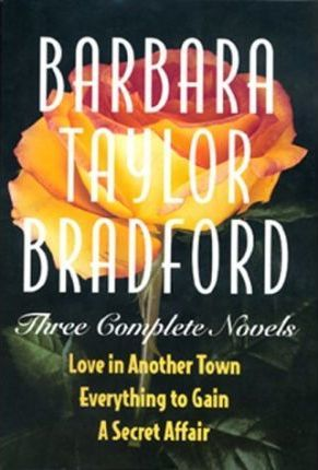 Barbara Taylor Bradford: Three Complete Novels