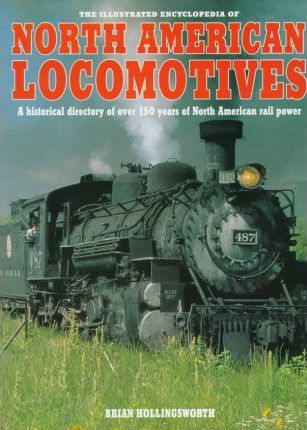 The Illustrated Encyclopedia of North American Locomotives