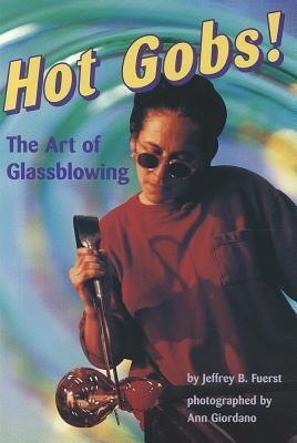 Hot Gobs!: The Art of Glassblowing
