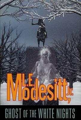 Ghost of the White Nights / L.E. Modesitt, Jr.