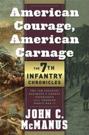 American Courage, American Carnage: 7th Infantry Chronicles