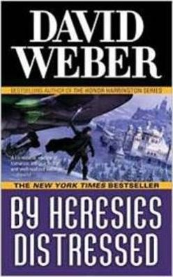 By Heresies Distressed : A Safehold Novel 3