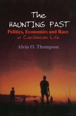 The Haunting Past: Politics, Economics and Race in Caribbean Life