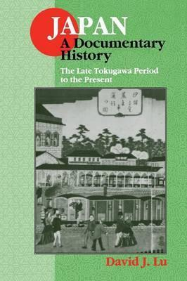 Japan: A Documentary History: Japan: A Documentary History: Vol 2: The Late Tokugawa Period to the Present The Late Tokugawa Period to the Present Volume 2