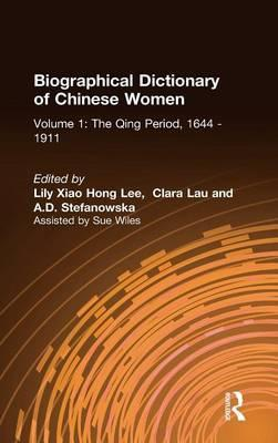 Biographical Dictionary of Chinese Women: The Qing Period, 1644-1911 v. 1