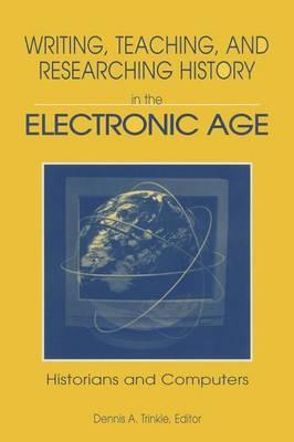 Writing, Teaching, and Researching History in the Electronic Age