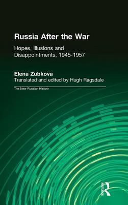 Russia After the War: Hopes, Illusions and Disappointments, 1945-1957
