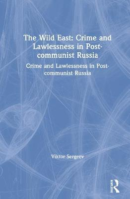 The Wild East: Crime and Lawlessness in Post-communist Russia