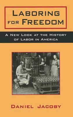 Laboring for Freedom: New Look at the History of Labor in America