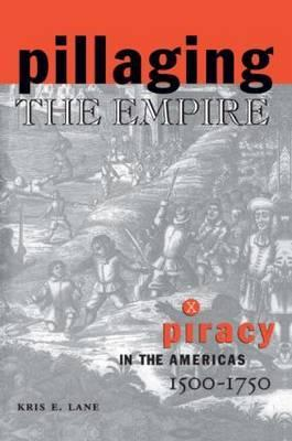 Pillaging the Empire: Piracy in the Americas, 1500-1750