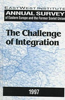 Annual Survey of Eastern Europe and the Former Soviet Union 1997: The Challenge of Integration