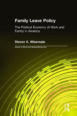 Family Leave Policy: The Political Economy of Work and Family in America