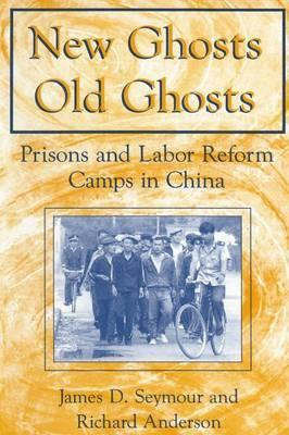 New Ghosts, Old Ghosts: Prisons and Labor Reform Camps in China