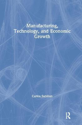 Manufacturing, Technology, and Economic Growth