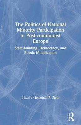 The Politics of National Minority Participation in Post-Communist Societies: State-Building, Democracy and Ethnic Mobilization