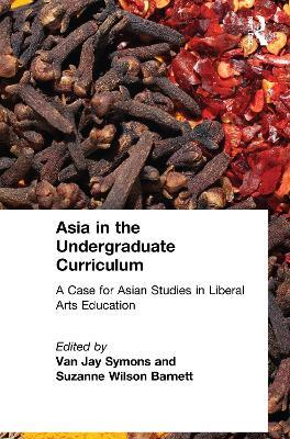 Asia in the Undergraduate Curriculum: A Case for Asian Studies in Liberal Arts Education