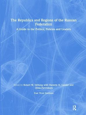 The Republics and Regions of the Russian Federation: A Guide to the Politics, Policies and Leaders