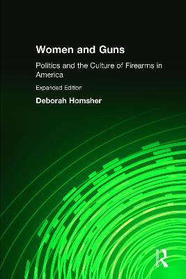 Women and Guns: Politics and the Culture of Firearms in America
