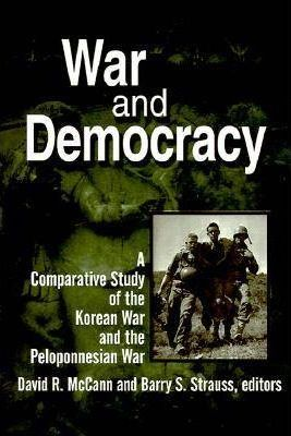 War and Democracy: A Comparative Study of the Korean War and the Peloponnesian War