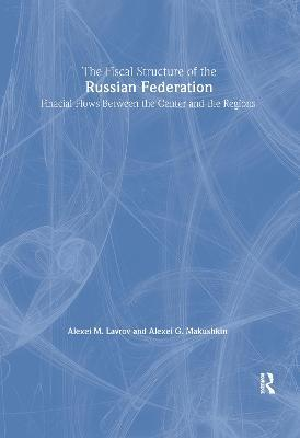 The Fiscal Structure of the Russian Federation: Financial Flows Between the Center and the Regions