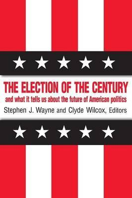 The Election of the Century: The 2000 Election and What it Tells Us About American Politics in the New Millennium