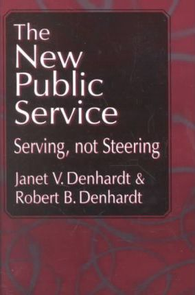 New Public Service, The: Serving, Not Steering